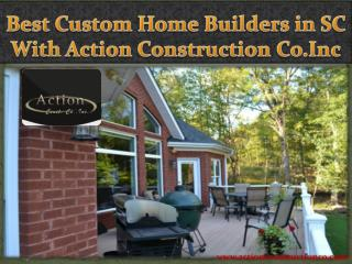 Best Custom Home Builders in SC With Action Construction Co.Inc