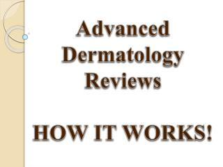 Advanced Dermatology Reviews - HOW IT WORKS!