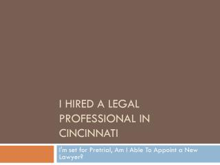 Can I Hire A New Attorney If Im Set For Pretrial Next Week In Cincinnati