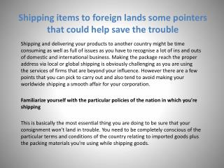 Shipping items to foreign lands some pointers that could help save the trouble
