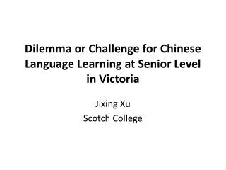 Dilemma or Challenge for Chinese Language Learning at Senior Level in Victoria