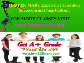 HRM 326 MART Experience Tradition Success/hrm326martdotcom