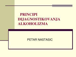 PRINCIPI  DIJAGNOSTIKOVANJA ALKOHOLIZMA