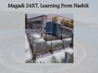 Magadi 24X7, Learning From Nashik