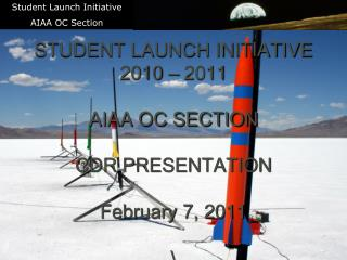 STUDENT LAUNCH INITIATIVE 2010   2011  AIAA OC SECTION  CDR PRESENTATION  February 7, 2011