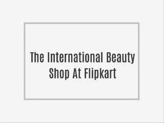 The International Beauty Shop At Flipkart