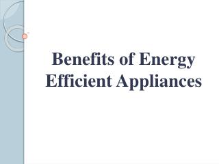 Benefits of Energy Efficient Appliances