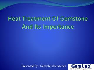 Heat Treatment Of Gemstone And Its Importance