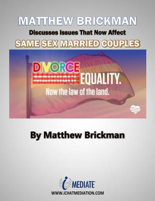 Matthew Brickman Discusses Issues That Now Affect Same Sex Married Couples