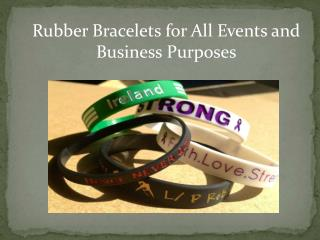 Rubber Bracelets for All Events and Business Purposes