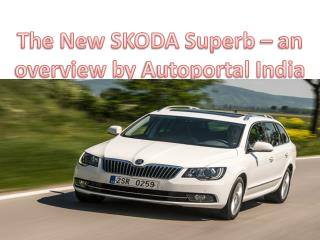 The New SKODA Superb – an overview by Autoportal India