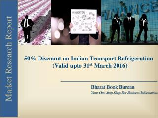 Get 50% Discount on Indian Transport Refrigeration Market Industry (Valid Till 31st March 2016)