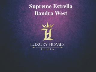 Supreme Estrella Bandra West. Call  91 8879387111