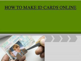 HOW TO MAKE ID CARDS ONLINE