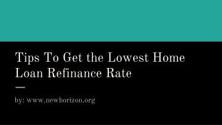 Tips To Get the Lowest Home Loan Refinance Rate