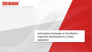 Information Exchange on Tax Matters - Important Development in Indian legislation