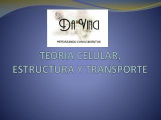 TEORIA CELULAR, ESTRUCTURA Y TRANSPORTE