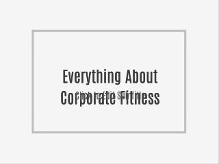 Everything About Corporate Fitness