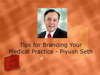 Tips for Branding Your Medical Practice - Piyush Seth