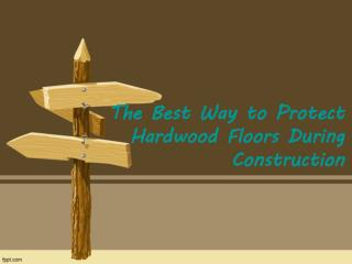 The Best Way to Protect Hardwood Floors During Construction