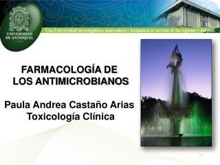 FARMACOLOG A DE  LOS ANTIMICROBIANOS  Paula Andrea Casta o Arias  Toxicolog a Cl nica
