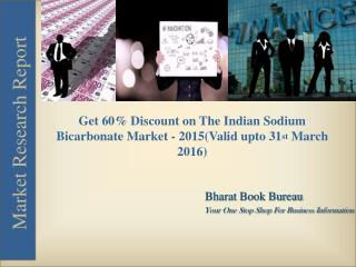 Get 60% Discount on The Indian Sodium Bicarbonate Market - 2015 (Valid upto 31st March 2016)