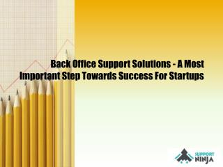 Back Office Support Solutions - A Most Important Step Towards Success For Startups