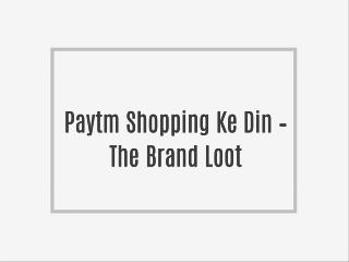 Paytm Shopping Ke Din � The Brand Loot