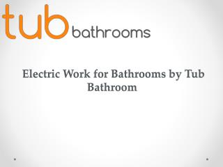 Electric Work for Bathrooms by Tub Bathroom