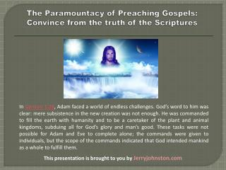 The Paramountacy of Preaching Gospels: Convince from the truth of the Scriptures