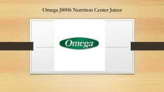 Omega J8006 Nutrition Center Juicer Reviews