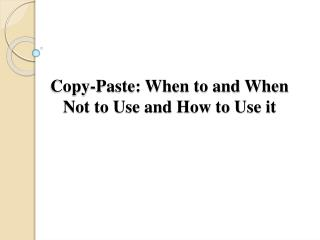 Copy-Paste: When to and When Not to Use and How to Use it