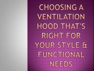 Choosing a Ventilation Hood that's Right for Your Style & Functional Needs