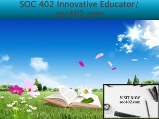 SOC 402 Innovative Educator/ soc402.com