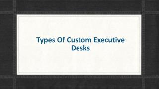 Types Of Custom Executive Desks