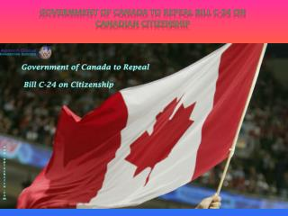 Government of Canada to Repeal Bill C-24 on Canadian Citizenship