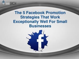 The 5 Facebook Promotion Strategies That Work Exceptionally Well For Small Businesses