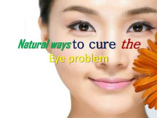 Natural ways to cure the Eye problem