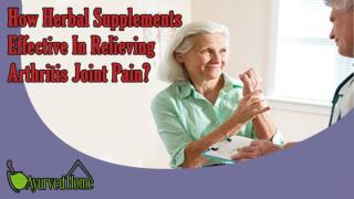 How Herbal Supplements Effective In Relieving Arthritis Joint Pain?