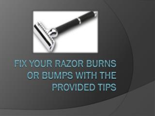Fix Your Razor Burns or Bumps With The Provided Tips