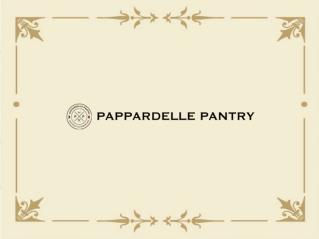 Italian Food Service in Australia - Pappardelle Pantry