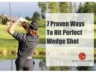 7 Proven Ways  To Hit Perfect Wedge Shot