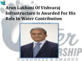 Arun Lakhani Of Vishvaraj Infrastructure Is Awarded For His Role In Water Contribution
