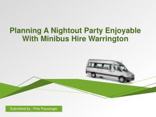 Planning A Nightout Party Enjoyable With Minibus Hire Warrington