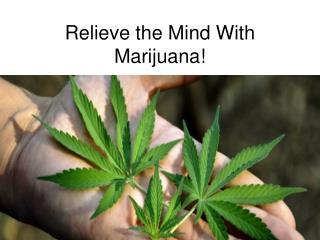 Relieve the Mind With Marijuana!