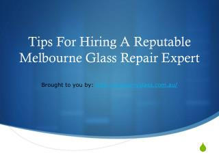 Tips For Hiring A Reputable Melbourne Glass Repair Expert