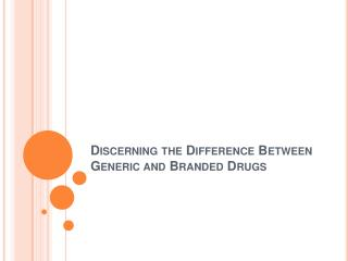 Discerning the Difference Between Generic and Branded Drugs