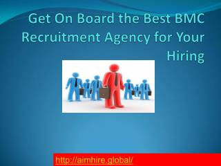 Get On Board the Best BMC Recruitment Agency for Your Hiring