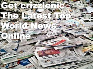Get crizzlenic The Latest Top World News Online