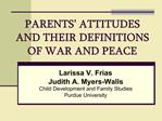 PARENTS  ATTITUDES AND THEIR DEFINITIONS OF WAR AND PEACE